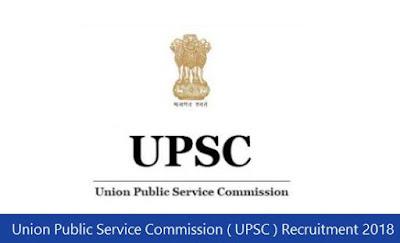 Union Public Service Commission ( UPSC ) Recruitment 2018