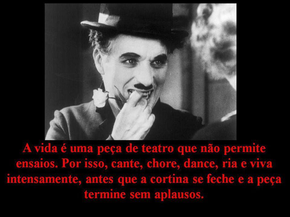 Charles Chaplin Frases A Vida é Uma Peça De Teatro: JUNTO & MISTURADO: Homenagem A Charles Chaplin