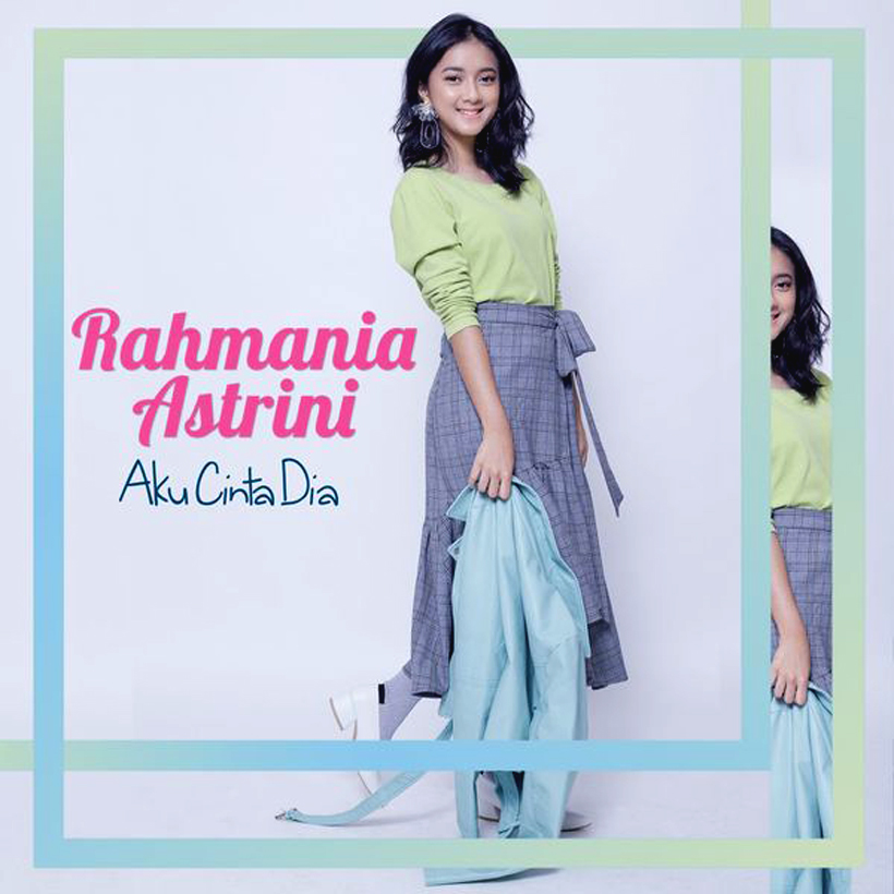 Rahmania Astrini. Aku Cinta Dia