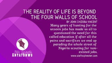 The Reality of Life is Beyond the Four Walls of School, by John Chizoba Vincent
