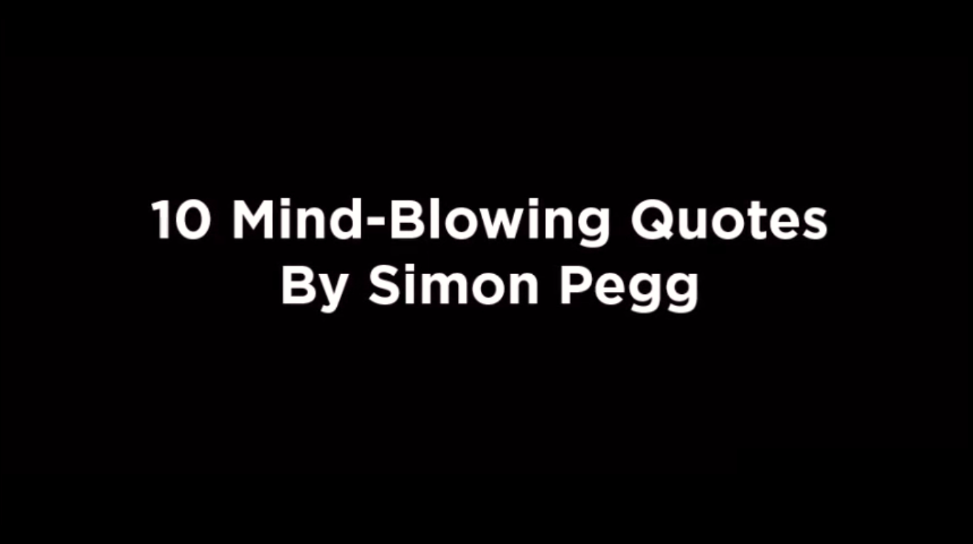 10 Mind Blowing Quotes By Simon Pegg [video]