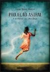 Projeção Astral o Despertar da consciência - Lilliane Moraes