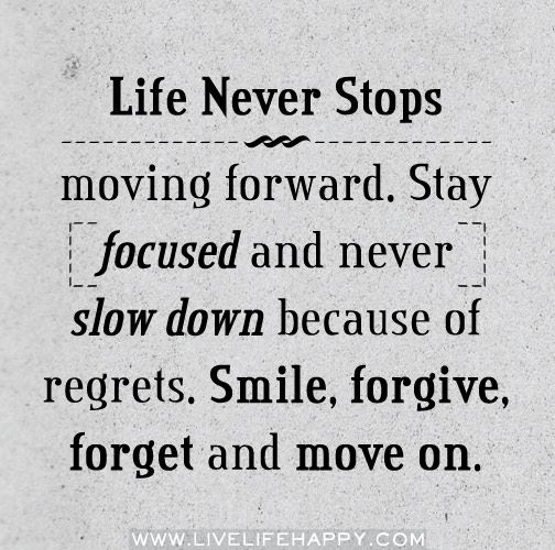 Forgive Forget Move On Quotes: Life Never Stops Moving Forward. Stay Focused And Never