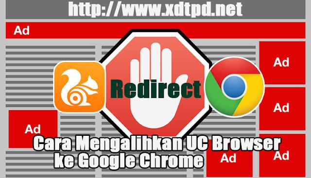Cara Mengalihkan UC Browser ke Google Chrome