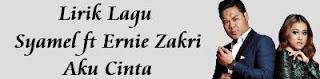 Lirik Lagu Syamel ft Ernie Zakri - Aku Cinta