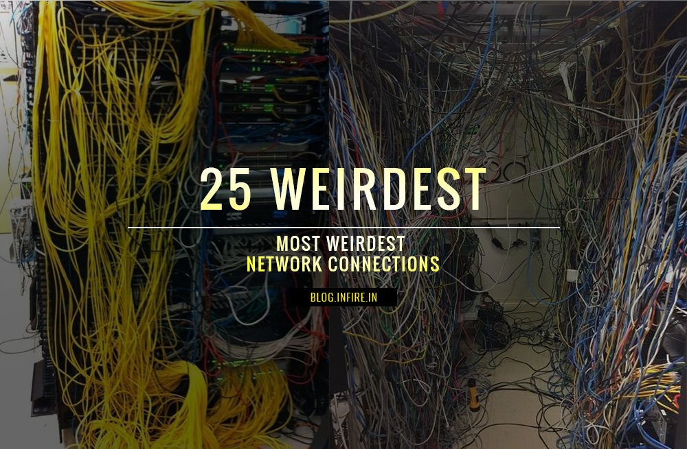 25 Most Weirdest Network Connections Spreading Over the Internet