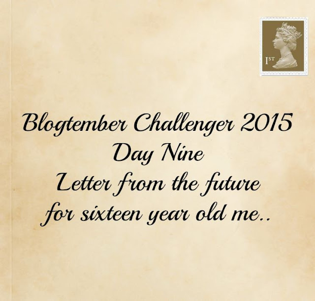 Blogtember day 9 letter to 16 year old me
