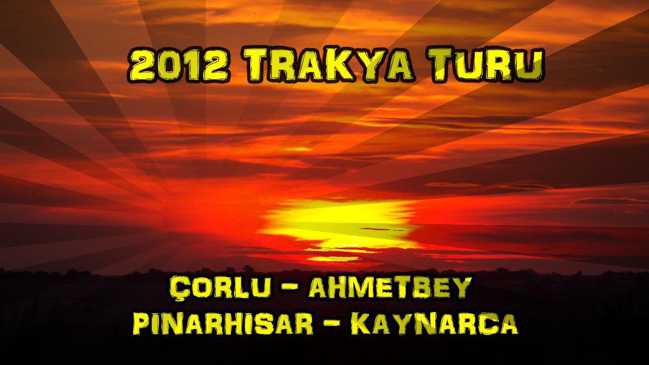 2012/10/12 Trakya Turu 1.gün (Çorlu - Ahmetbey - Pınarhisar - Kaynarca)