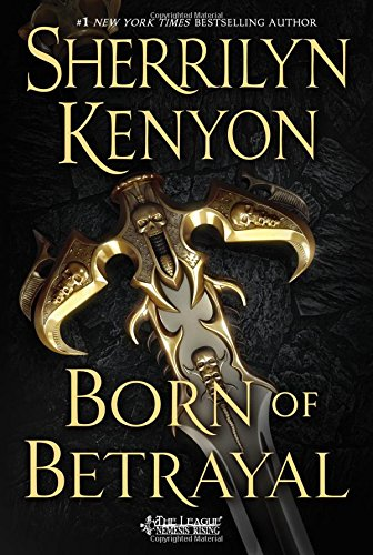 Born of Betrayal  The League  Nemesis Rising by Sherrilyn Kenyon
