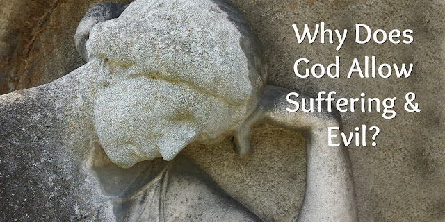 Why Does God Allow Suffering & Evil: Biblical Answers