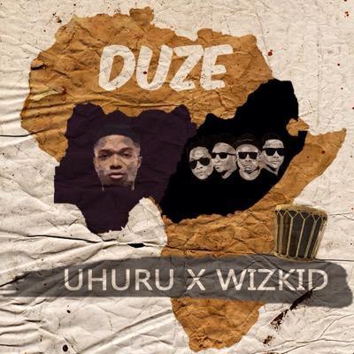 Uhuru & Wizkid – Duze
