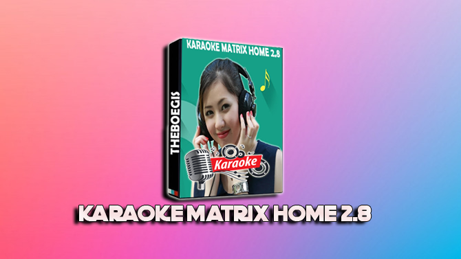 Download Sofware Karaoke Matrix Home 2.8 + Keygen - Update 2018 100% Free