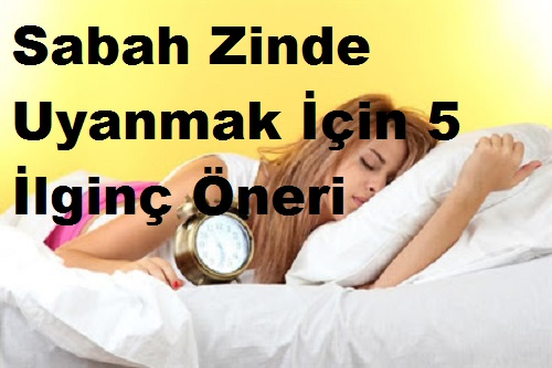 Sabah Zinde Uyanmak İçin 5 İlginç Öneri