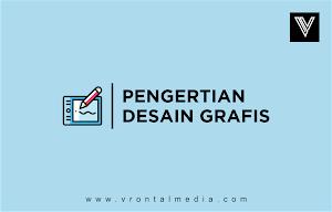 Pengertian Desain Grafis dan Penjelasan Secara Umum Menurut Para Ahli