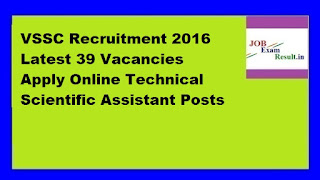 VSSC Recruitment 2016 Latest 39 Vacancies Apply Online Technical Scientific Assistant Posts