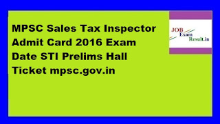 MPSC Sales Tax Inspector Admit Card 2016 Exam Date STI Prelims Hall Ticket mpsc.gov.in