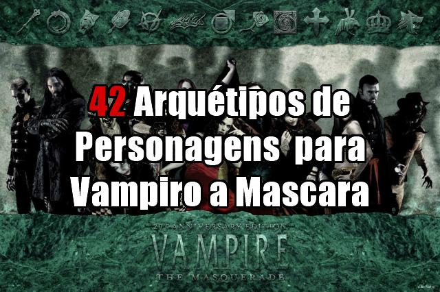 42 Arquétipos de Personagens para Vampiro a Mascara