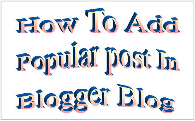 How To Add Popular post In Blogger Blog