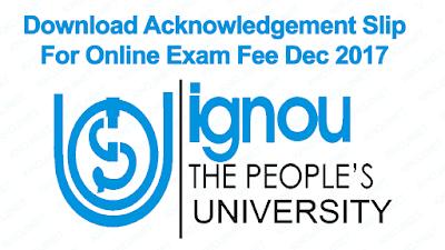 ACKNOWLEDGEMENT SLIP FOR IGNOU ONLINE EXAMINATION FORM