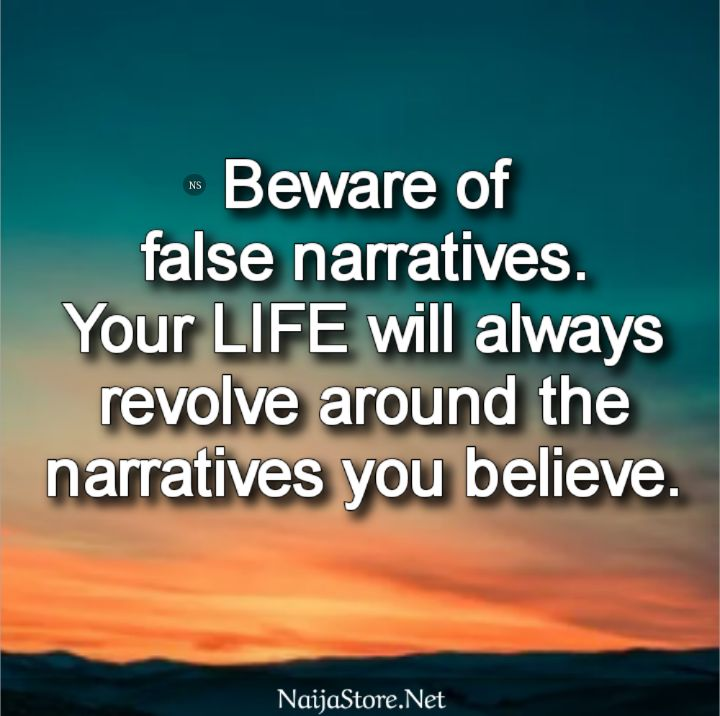 Life Quotes: Beware of false narratives. Your LIFE will always revolve around the narratives you believe - Inspiration