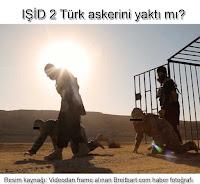 IŞİD 2 Türk askerini yaktı mı?