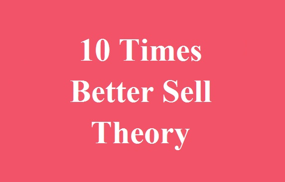 10 times better sell theory