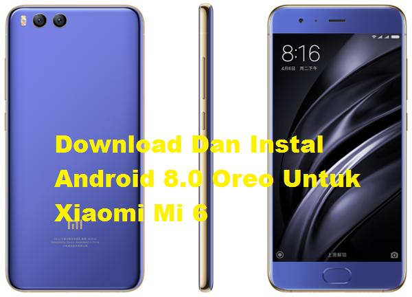 Download Dan Instal Android 8.0 Oreo Untuk Xiaomi Mi 6