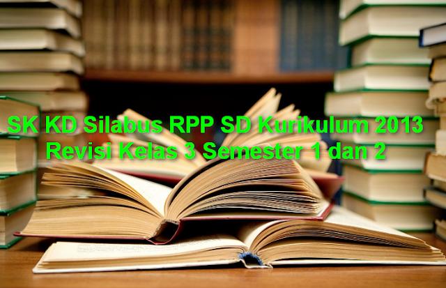 SK KD Silabus RPP SD Kurikulum 2013 Revisi Kelas 3 Semester 1 dan 2