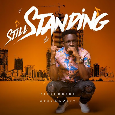Gospel Song; Preye Odede Ft. Mera x Nolly – Still Standing