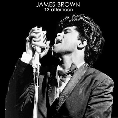 JAMES BROWN:  13 afternoon