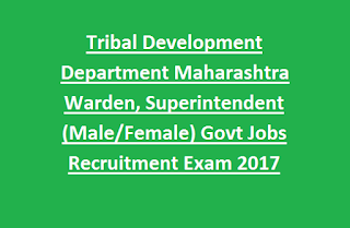 Tribal Development Department Maharashtra Warden, Superintendent (Male, Female) 150 Govt Jobs Recruitment Exam 2017