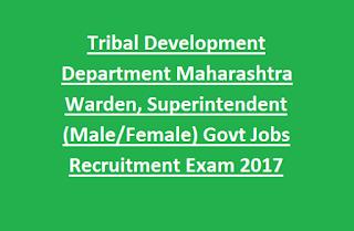 Tribal Development Department Maharashtra Warden, Superintendent (Male, Female) 150 Govt Jobs Recruitment Exam 2017