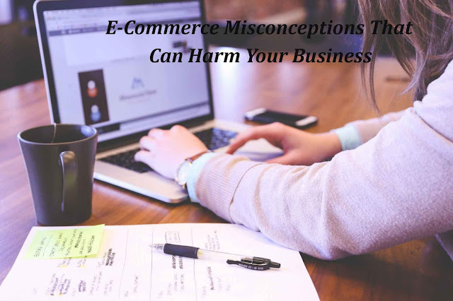 E-Commerce Misconceptions That Can Harm Your Business