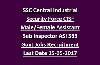 SSC Central Industrial Security Force CISF Male, Female Assistant Sub Inspector ASI 563 Govt Jobs Online Recruitment Exam Last Date 15-05-2017