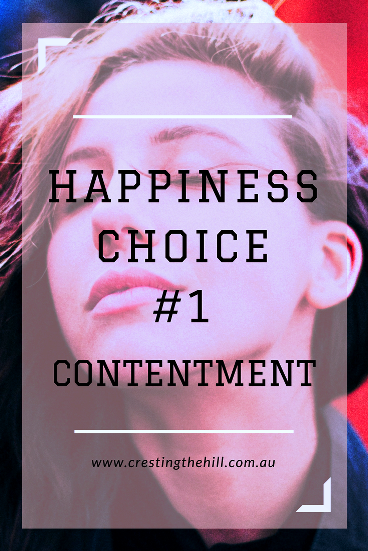 The 12 Choices for Happiness - Number #1 is to choose contentment over dissatisfaction and envy