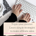 Triple your income. Learn simple strategies to make affiliate sales.