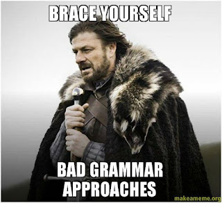 Brace yourself bad grammar approaches