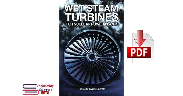 Wet Steam Turbines for Nuclear Power Plants By Alexander S. Leyzerovich