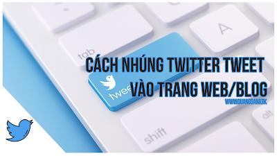 Cách Nhúng Twitter Tweet Vào Trang Web/ Blog