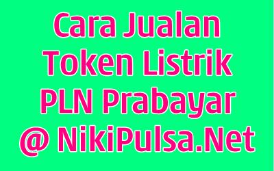 Cara Mudah Jualan Token Listrik PLN Prabayar di Server Niki Reload Bisnis Agen Pulsa Elektrik Online Termurah Jakarta Bandung Semarang Surabaya