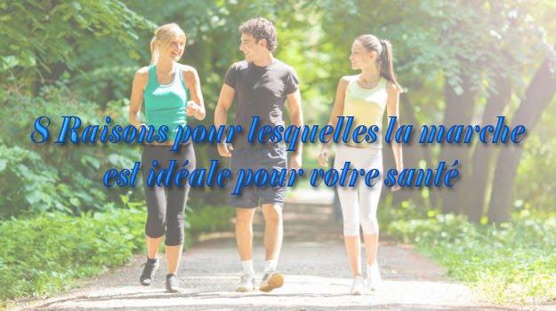8 Raisons pour lesquelles la marche est idéale pour votre santé