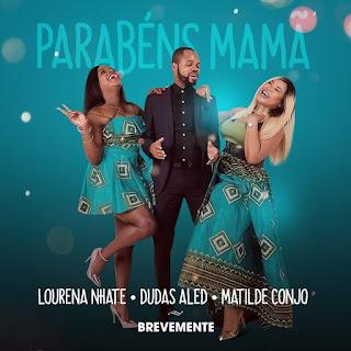Matilde Conjo, Dudas Aled & Lourena Nhate - Parabéns Mamã (Prod. Kadu Groove Beatz)