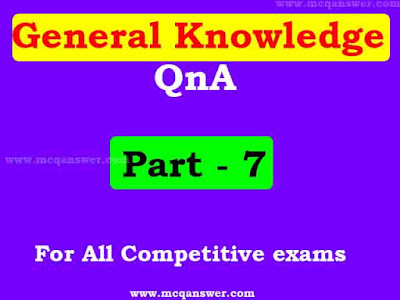 General Knowledge : About Everything | Part - 7
