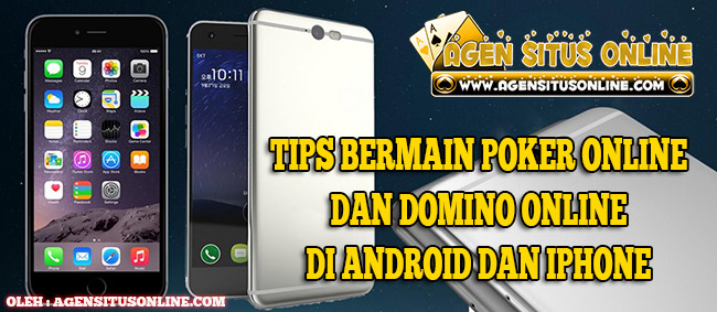 TIPS BERMAIN POKER ONLINE DAN DOMINO ONLINE DI ANDROID DAN IPHONE