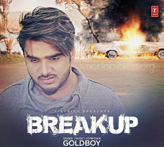 BREAKUP SONG: is sung by famous music composer Goldboy music is also composed by himself while lyrics is penned by Navi Kamboz.