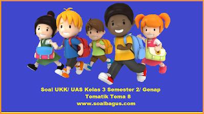 Download soal latihan ukk/ uas kelas 3 tematik tema 8 kurikulum 2013 edisi revisi tahun 2016 www soalbagus.com