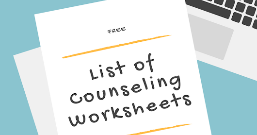 Free List of Counseling Worksheets for Working With Challenging Students
