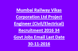 Mumbai Railway Vikas Corporation Ltd Project Engineer (Civil, Electrical) Recruitment 2016 34 Govt Jobs Email Last Date 30-11-2016