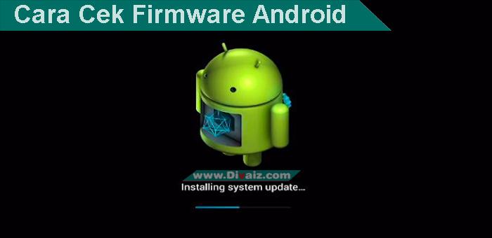 Cara Cek Versi Firmware Yang Cocok Dengan HP Android Yang Akan di Flashing