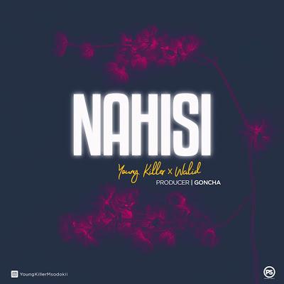 Download Audio | Young Killer Msodoki ft Walid - Nahisi
